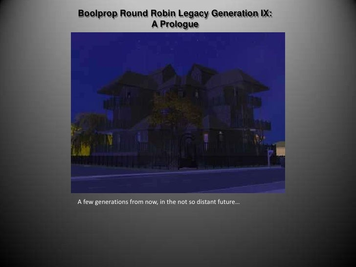 Boolprop Round Robin Legacy Generation IX:  A Prologue<br />A few generations from now, in the not so distant future…<br />