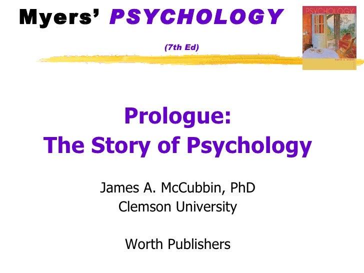 Myers'  PSYCHOLOGY   (7th Ed) <ul><li>Prologue: </li></ul><ul><li>The Story of Psychology </li></ul><ul><li>James A. McCub...