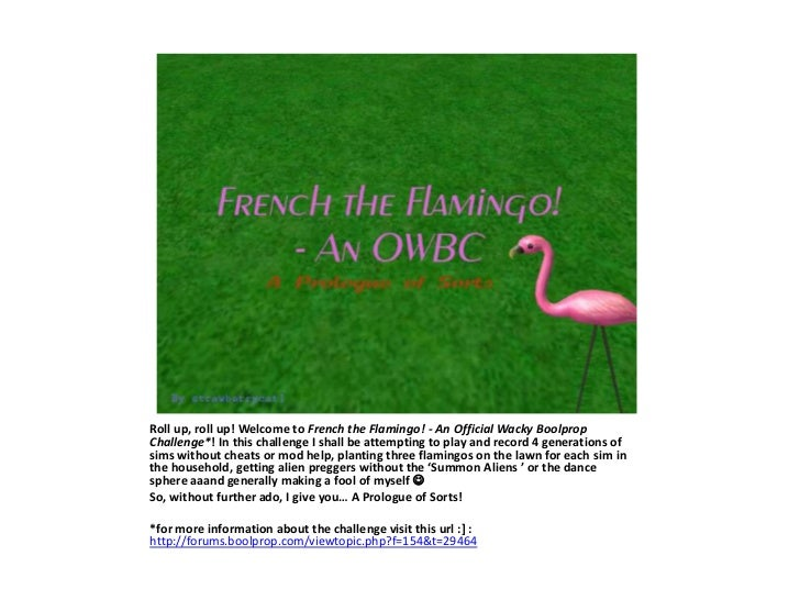 Roll up, roll up! Welcome to French the Flamingo! - An Official Wacky Boolprop Challenge*! In this challenge I shall be at...