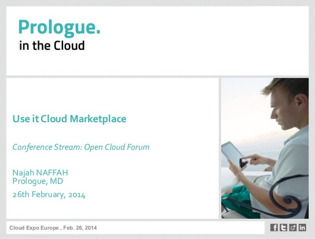 Cloud Expo Europe , Feb. 26, 2014       Use  it  Cloud  Marketplace      Conference  Stream:  Open  Cl...
