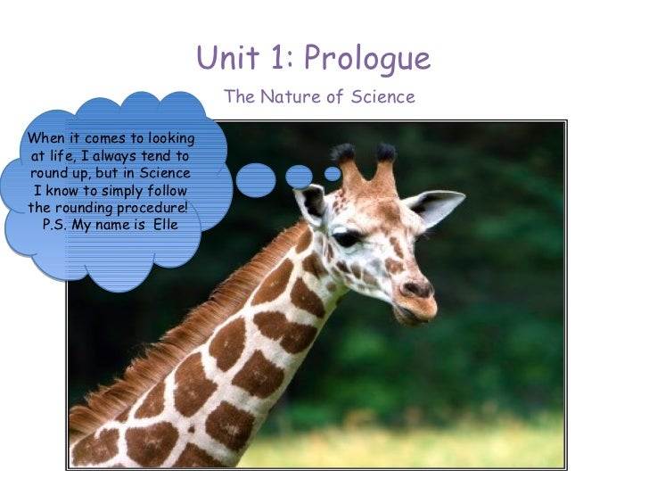 Unit 1: Prologue                             The Nature of ScienceWhen it comes to lookingat life, I always tend toround u...