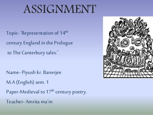 ASSIGNMENT Topic- 'Representationof 14th century Englandin thePrologue toThe Canterbury tales.' Name-Piyush kr. Banerjee M...
