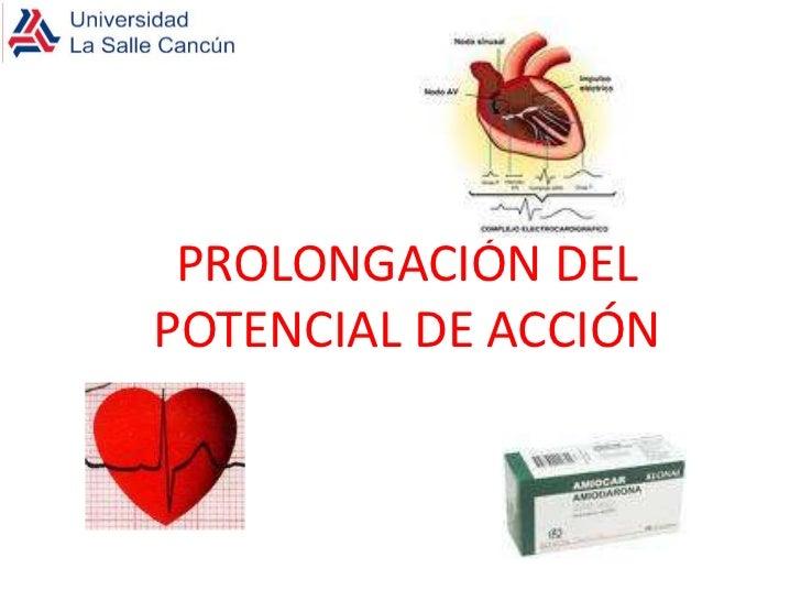 PROLONGACIÓN DEL POTENCIAL DE ACCIÓN<br />