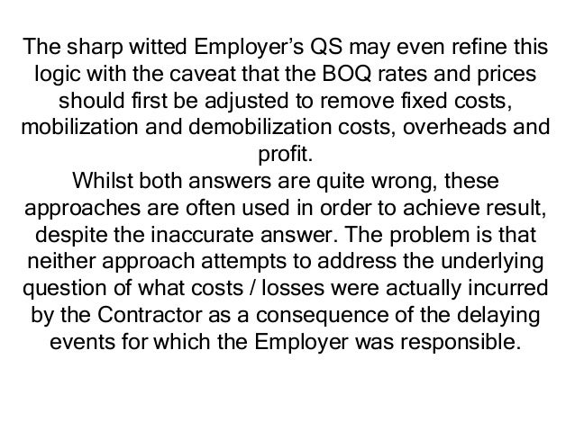 The sharp witted Employer's QS may even refine this logic with the caveat that the BOQ rates and prices should first be ad...