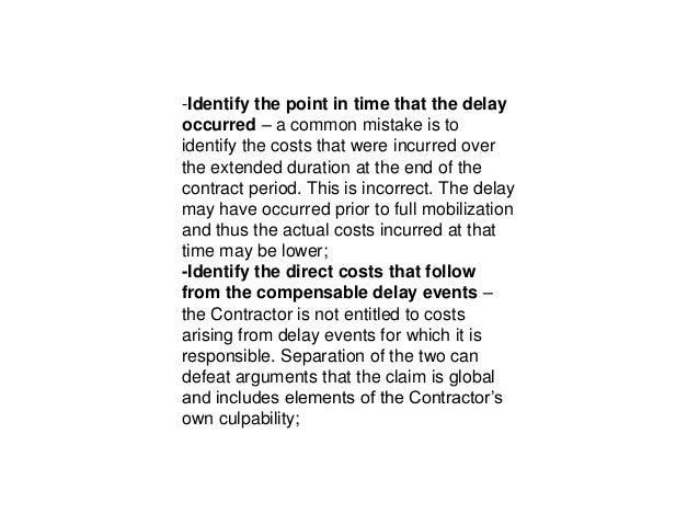-Identify the point in time that the delay occurred – a common mistake is to identify the costs that were incurred over th...