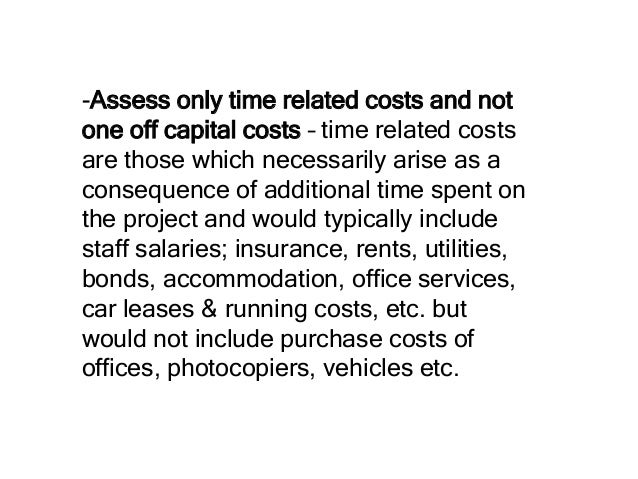 -Assess only time related costs and not one off capital costs – time related costs are those which necessarily arise as a ...