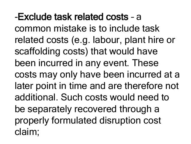 -Exclude task related costs – a common mistake is to include task related costs (e.g. labour, plant hire or scaffolding co...