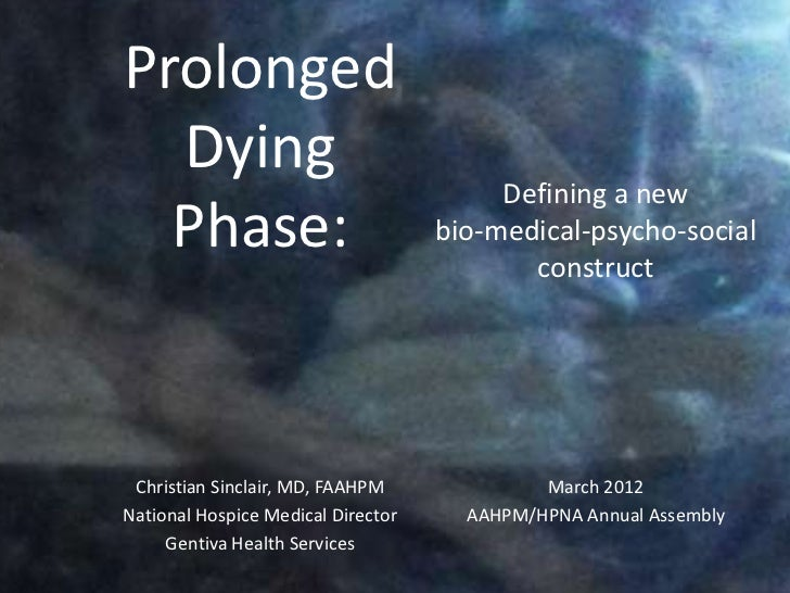 Prolonged  Dying                                         Defining a new  Phase:                            bio-medical-psy...