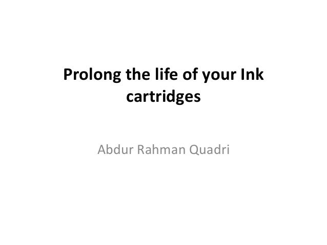 Prolong the life of your Ink cartridges Abdur Rahman Quadri