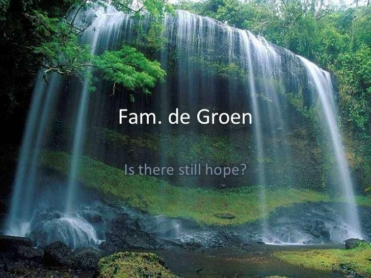 Fam. de Groen<br />Is therestill hope?<br />