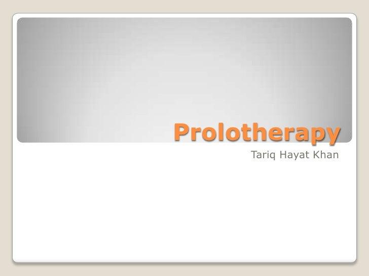 Prolotherapy<br />Tariq Hayat Khan<br />