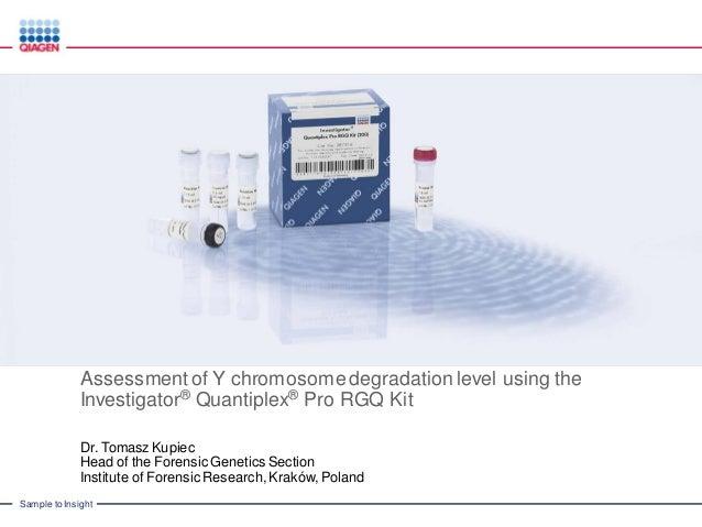 Sample to Insight Assessment of Y chromosome degradation level using the Investigator® Quantiplex® Pro RGQ Kit Dr. Tomasz ...