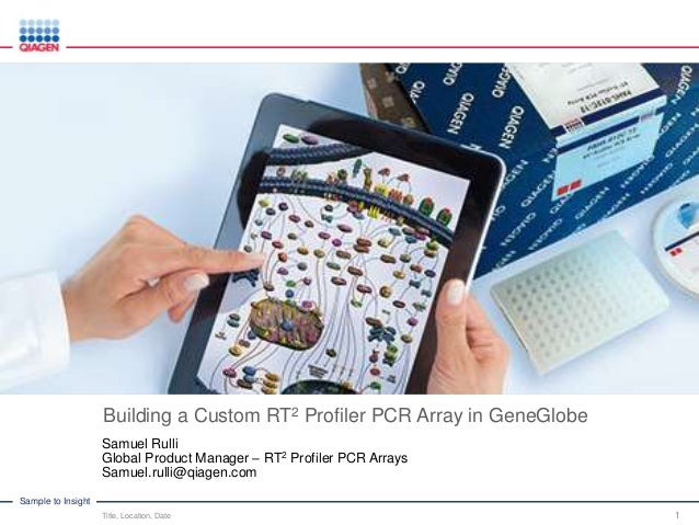Sample to Insight Building a Custom RT2 Profiler PCR Array in GeneGlobe Samuel Rulli Global Product Manager – RT2 Profiler...