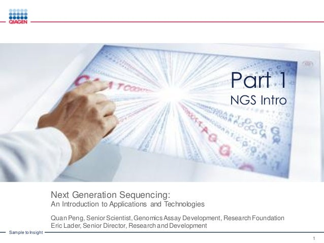Sample to Insight Next Generation Sequencing: An Introduction to Applications and Technologies Quan Peng, Senior Scientist...