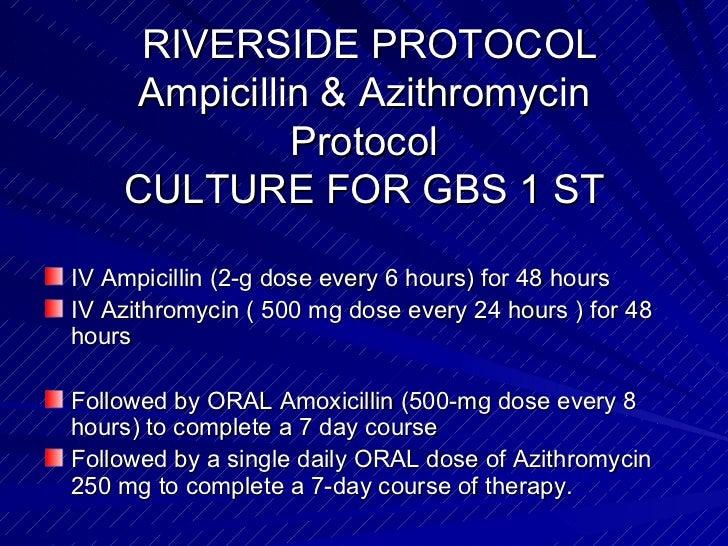 RIVERSIDE PROTOCOL Ampicillin & Azithromycin Protocol CULTURE FOR GBS 1 ST <ul><li>IV Ampicillin (2-g dose every 6 hours) ...