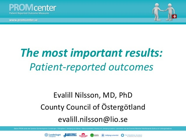 The most important results: Patient-reported outcomes      Evalill Nilsson, MD, PhD   County Council of Östergötland      ...