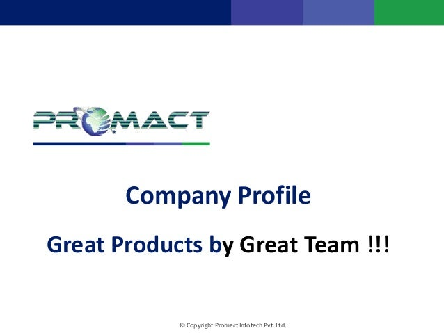 Company Profile© Copyright Promact Infotech Pvt. Ltd.Great Products by Great Team !!!