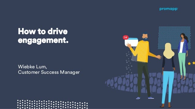 How to drive engagement. Wiebke Lum, Customer Success Manager