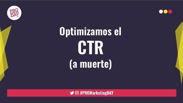 Optimizamos el CTR (a muerte)