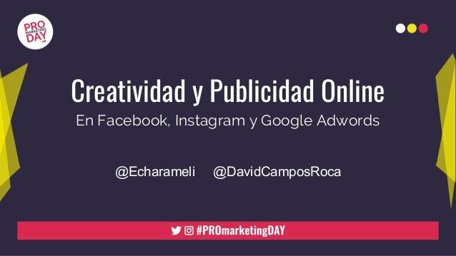 Creatividad y Publicidad Online @Echarameli @DavidCamposRoca En Facebook, Instagram y Google Adwords