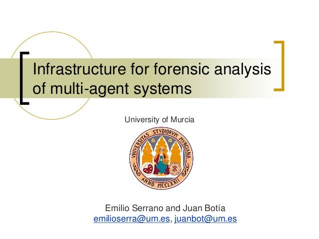 Infrastructure for forensic analysis of multi-agent systems Emilio Serrano and Juan Botía emilioserra@um.es, juanbot@um.es...