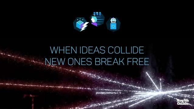WHEN IDEAS COLLIDE NEW ONES BREAK FREE