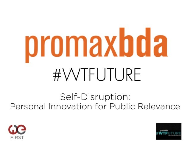 #WTFUTURE Self-Disruption: Personal Innovation for Public Relevance !