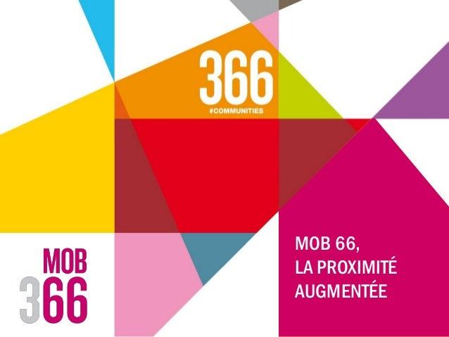 MOB 66, LA PROXIMITÉ AUGMENTÉE