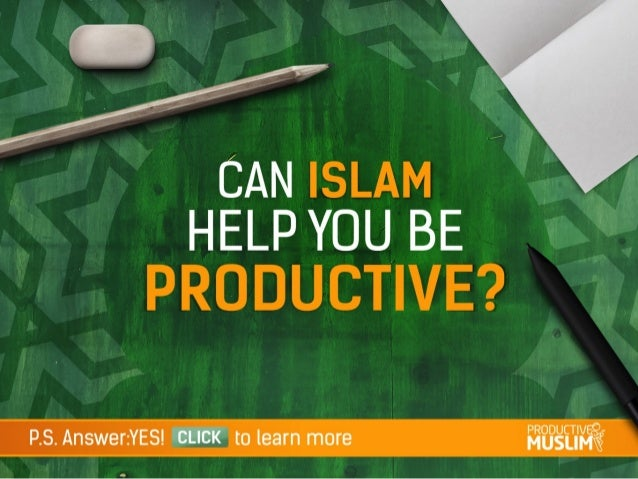 Can Islam help you become Productive?! P.S Answer:YES! - click to learn more!