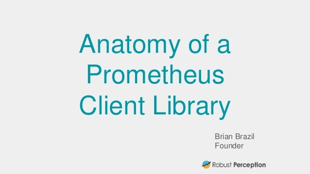 Brian Brazil Founder Anatomy of a Prometheus Client Library