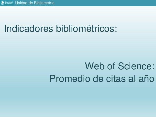 Unidad de Bibliometría Indicadores bibliométricos: Web of Science: Promedio de citas al año