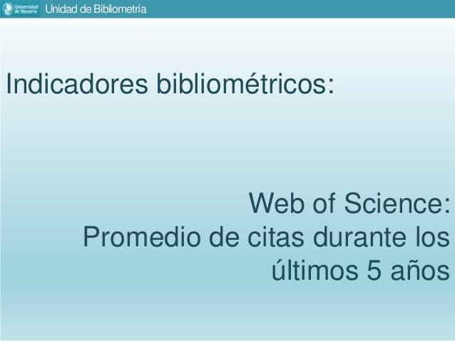 Unidad de Bibliometría Indicadores bibliométricos: Web of Science: Promedio de citas durante los últimos 5 años