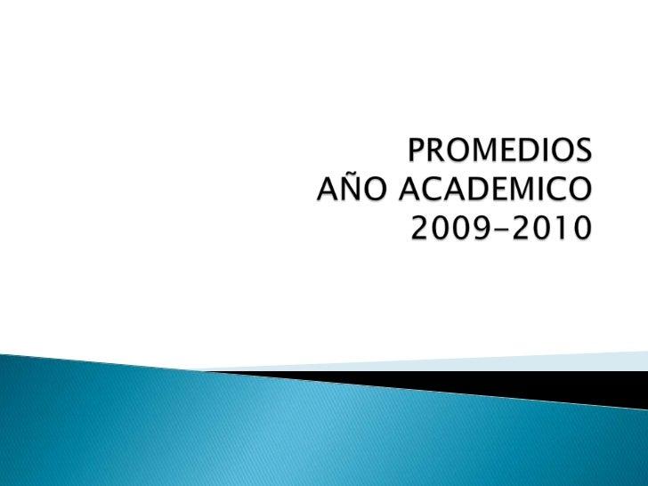 PROMEDIOS AÑO ACADEMICO 2009-2010<br />