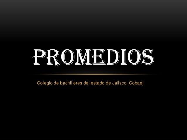 Colegio de bachilleres del estado de Jalisco. CobaejPROMEDIOS