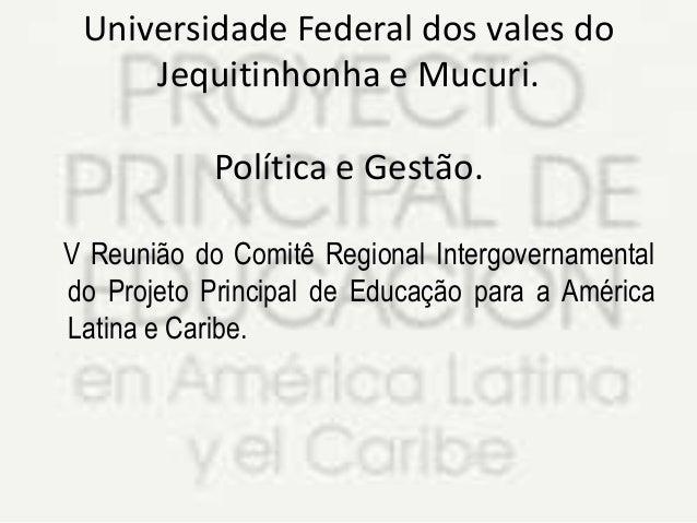 Universidade Federal dos vales do Jequitinhonha e Mucuri. Política e Gestão. V Reunião do Comitê Regional Intergovernament...