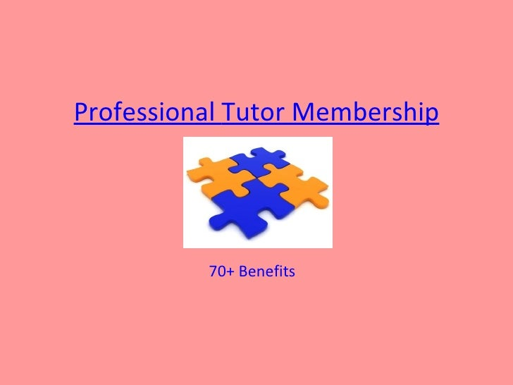 Professional Tutor Membership          70+ Benefits