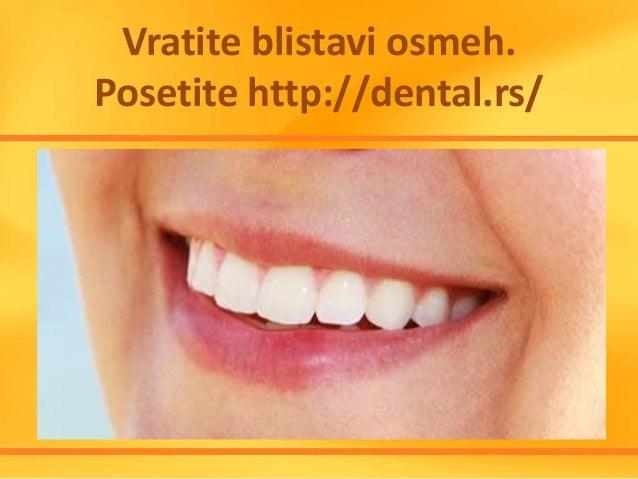 Vratite blistavi osmeh. Posetite http://dental.rs/