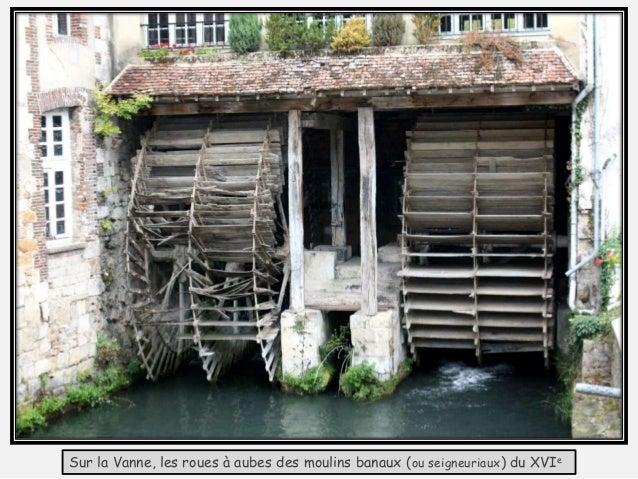 Sur la Vanne, les roues à aubes des moulins banaux (ou seigneuriaux) du XVIe