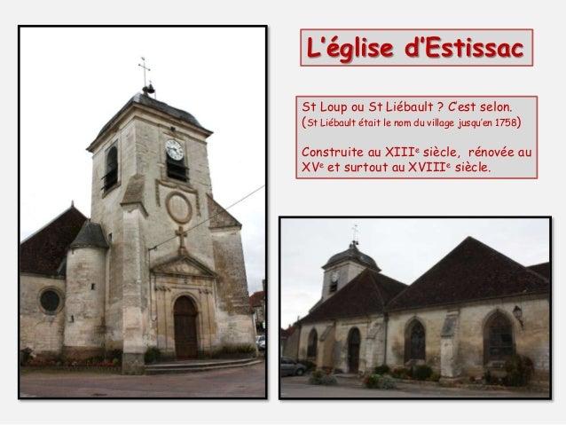 L'église d'Estissac St Loup ou St Liébault ? C'est selon. (St Liébault était le nom du village jusqu'en 1758) Construite a...