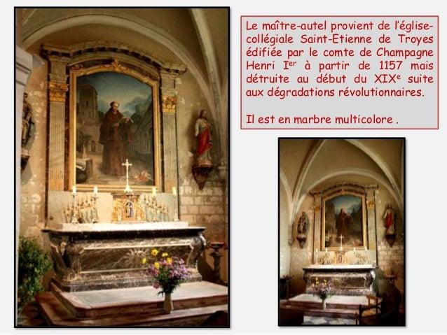 Le maître-autel provient de l'église- collégiale Saint-Etienne de Troyes édifiée par le comte de Champagne Henri Ier à par...