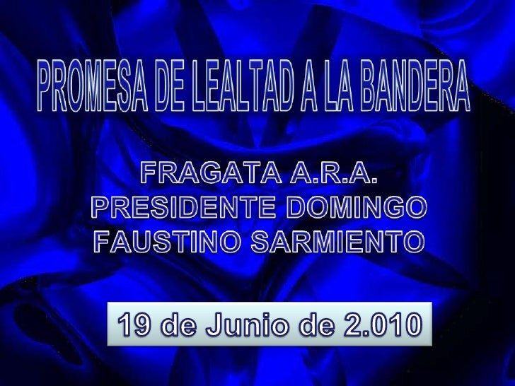 PROMESA DE LEALTAD A LA BANDERA <br />FRAGATA A.R.A. PRESIDENTE DOMINGO FAUSTINO SARMIENTO<br />19 de Junio de 2.010<br />