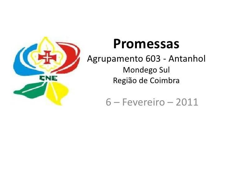 PromessasAgrupamento 603 - AntanholMondego SulRegião de Coimbra<br />6– Fevereiro – 2011<br />