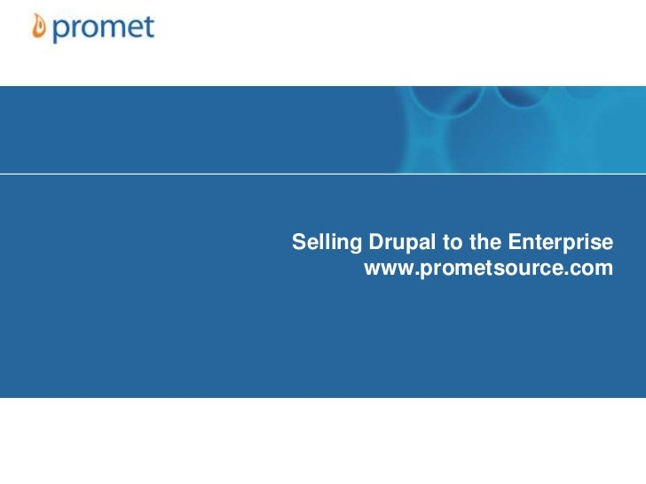 Selling Drupal to the Enterprisewww.prometsource.com<br />