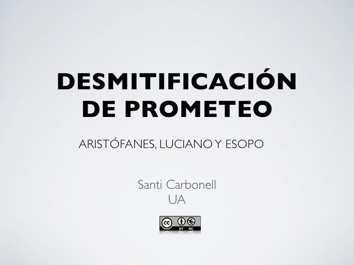 DESMITIFICACIÓN  DE PROMETEO  ARISTÓFANES, LUCIANO Y ESOPO            Santi Carbonell                UA