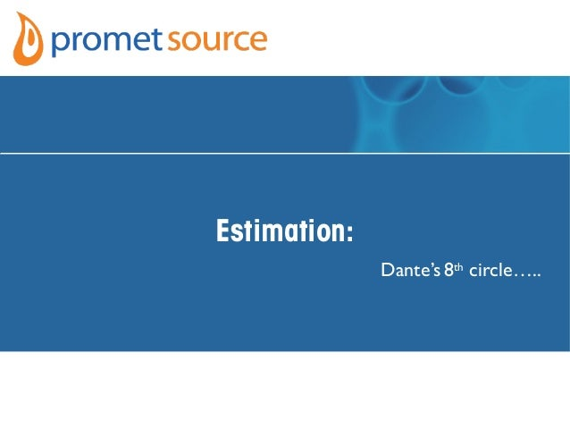 Estimation:Dante's 8thcircle…..