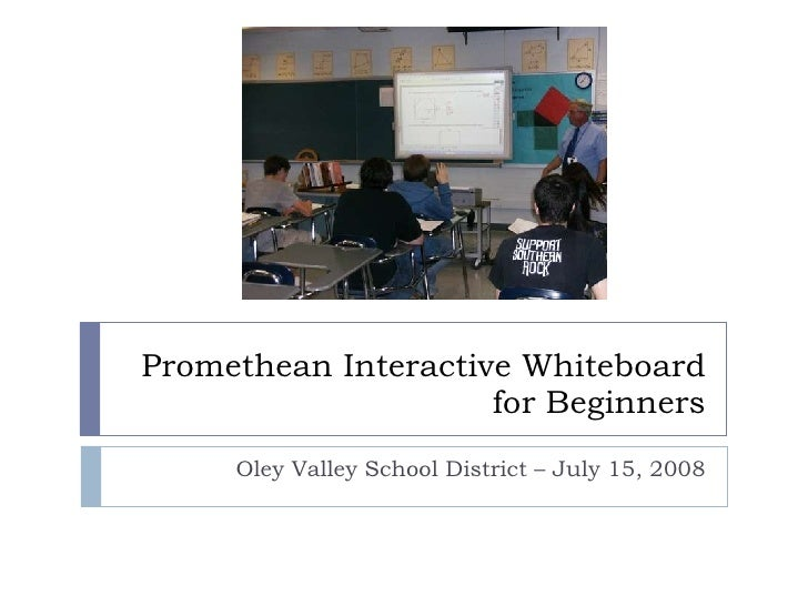 Promethean Interactive Whiteboard for Beginners Oley Valley School District – July 15, 2008