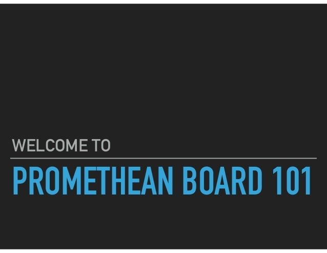 PROMETHEAN BOARD 101 WELCOME TO