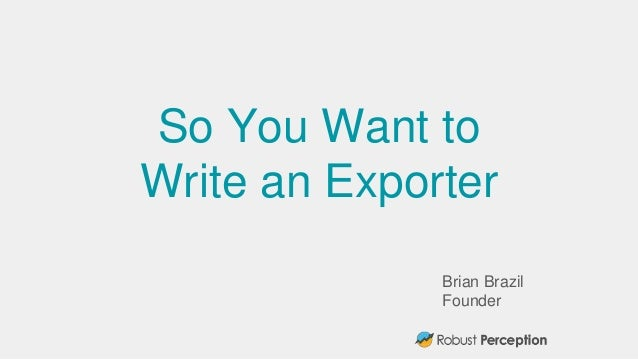 Brian Brazil Founder So You Want to Write an Exporter