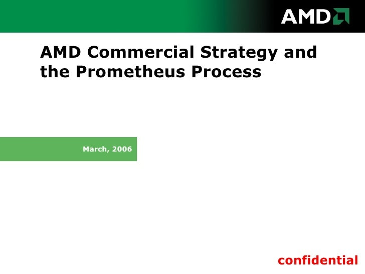 AMD Commercial Strategy andthe Prometheus Process    March, 2006                       confidential