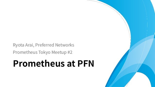 Ryota Arai, Preferred Networks Prometheus Tokyo Meetup #2 Prometheus at PFN